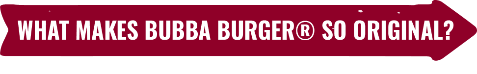 What Makes BUBBA burger So Original