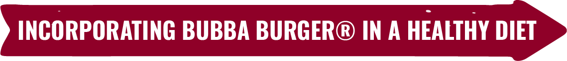 Incorporating BUBBA burger® in a Healthy Diet